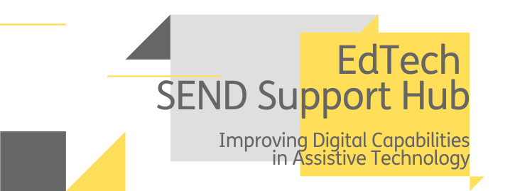 EdTech SEND Support Hub - Improving Digital Capabilities in Assistive Technology